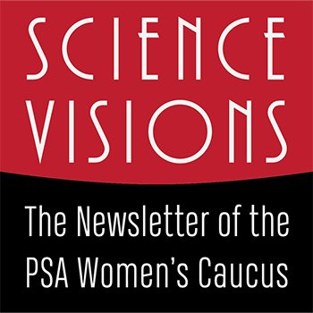 Science Visions: The Newsletter of the PSA Women's Caucus